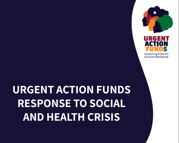 URGENT ACTION FUNDS RESPONSE TO SOCIAL AND HEALTH CRISIS